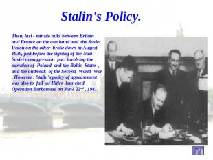 Stalin's Policy. Then, last - minute talks between Britain and France on the one