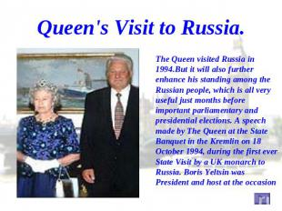 Queen's Visit to Russia. The Queen visited Russia in 1994.But it will also furth