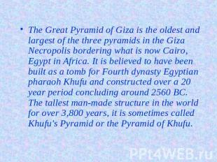 The Great Pyramid of Giza is the oldest and largest of the three pyramids in the