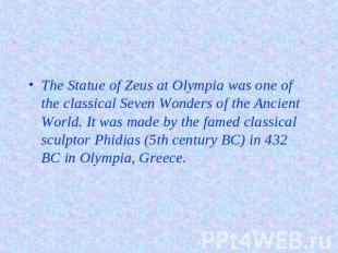 The Statue of Zeus at Olympia was one of the classical Seven Wonders of the Anci