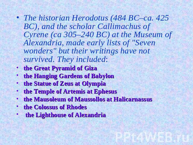 The historian Herodotus (484 BC–ca. 425 BC), and the scholar Callimachus of Cyrene (ca 305–240 BC) at the Museum of Alexandria, made early lists of