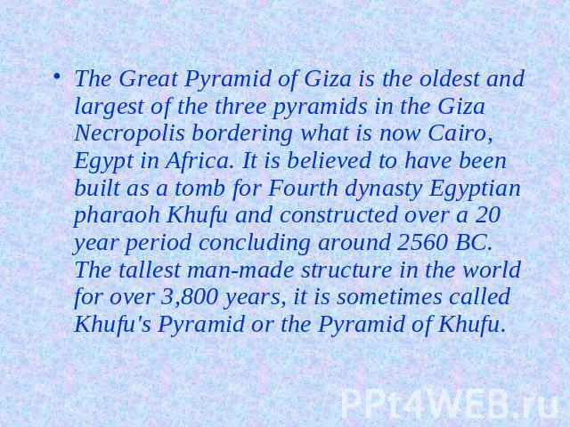 The Great Pyramid of Giza is the oldest and largest of the three pyramids in the Giza Necropolis bordering what is now Cairo, Egypt in Africa. It is believed to have been built as a tomb for Fourth dynasty Egyptian pharaoh Khufu and constructed over…