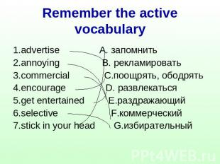 Remember the active vocabulary 1.advertise A. запомнить2.annoying B. рекламирова