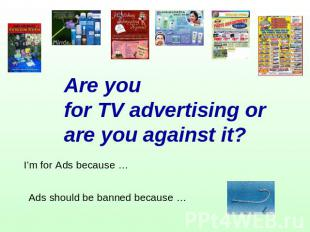 Are you for TV advertising or are you against it? I'm for Ads because … Ads shou
