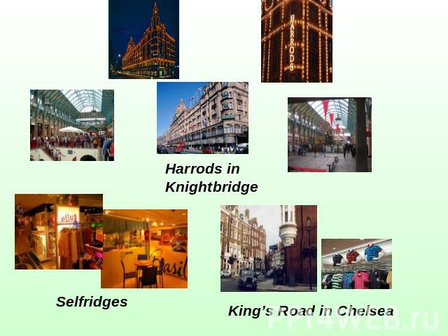 Harrods inKnightbridge Selfridges King's Road in Chelsea
