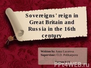 Sovereigns' reign in Great Britain and Russia in the 16th century Written by Ann