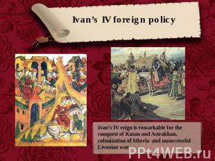 Ivan's IV foreign policy Ivan's IV reign is remarkable for the conquest of Kazan