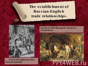 The establishment of Russian-English trade relationships. Ivan the Terrible Show