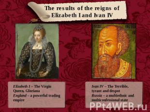 The results of the reigns of Elizabeth I and Ivan IV Elizabeth I – The Virgin Qu