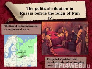 The political situation in Russia before the reign of Ivan IV The time of centra
