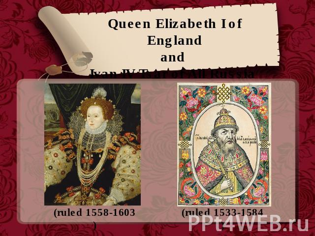 Queen Elizabeth I of Englandand Ivan IV Tsar of All Russia (ruled 1558-1603) (ruled 1533-1584)