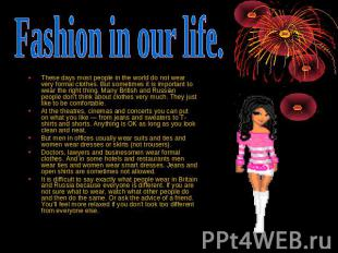 Fashion in our life. These days most people in the world do not wear very formal