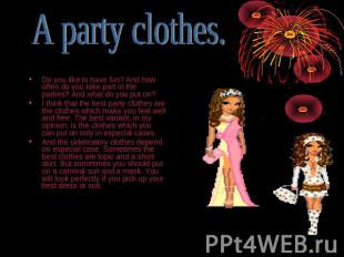 A party clothes. Do you like to have fun? And how often do you take part in the