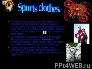Sports clothes. Today many people in the world pay more attention to the physica