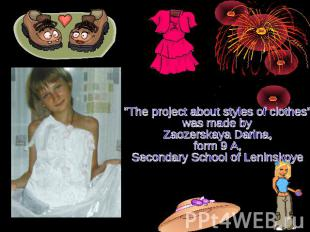 """The project about styles of clothes"" was made byZaozerskaya Darina, form 9 A, S"