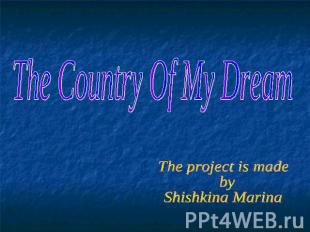 The Country Of My Dream The project is made by Shishkina Marina