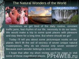 The Natural Wonders of the World Sometimes we get tired of the daily routine, co