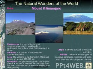 The Natural Wonders of the World Mount Kilimanjaro Uniqueness: It is one of the