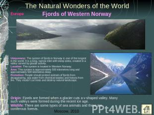 The Natural Wonders of the World Uniqueness: The system of fjords in Norway is o