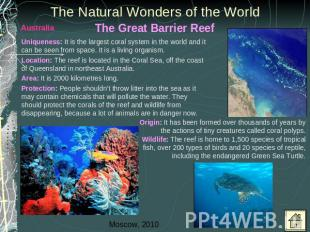 The Natural Wonders of the World Uniqueness: It is the largest coral system in t