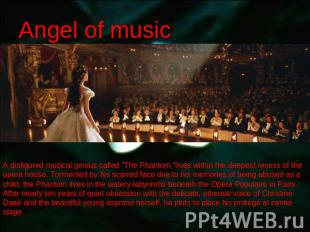 "Angel of music A disfigured musical genius called ""The Phantom,""lives within the"