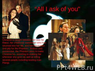 """All I ask of you"" Christine is caught between her love for Raoul, her childhood"