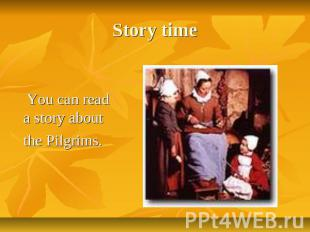 Story time You can read a story about the Pilgrims.