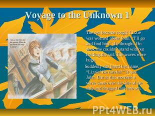 "Voyage to the Unknown 1 The sea become rough. Lizzie was worried about John. ""I'"