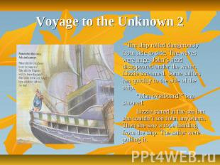 Voyage to the Unknown 2 The ship rolled dangerously from side to side. The waves