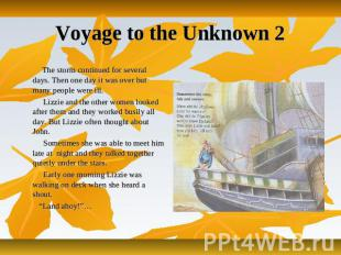 Voyage to the Unknown 2 The storm continued for several days. Then one day it wa