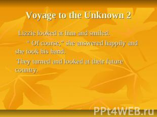 "Voyage to the Unknown 2 Lizzie looked at him and smiled. "" Of course,"" she answe"