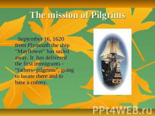 "The mission of Pilgrims September 16, 1620 from Plymouth the ship ""Mayflower"" ha"