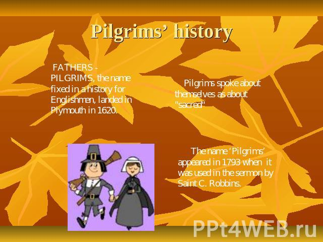Pilgrims' history FATHERS - PILGRIMS, the name fixed in a history for Englishmen, landed in Plymouth in 1620. Pilgrims spoke about themselves as about