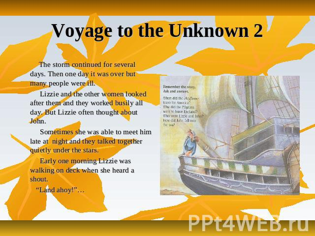 Voyage to the Unknown 2 The storm continued for several days. Then one day it was over but many people were ill. Lizzie and the other women looked after them and they worked busily all day. But Lizzie often thought about John. Sometimes she was able…
