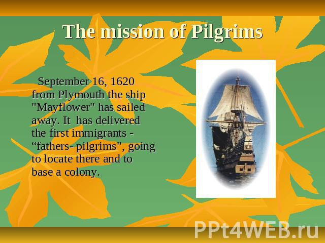 The mission of Pilgrims September 16, 1620 from Plymouth the ship