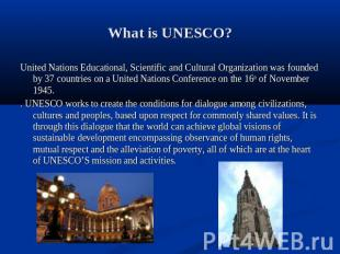 What is UNESCO? United Nations Educational, Scientific and Cultural Organization