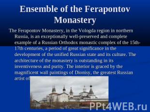 Ensemble of the Ferapontov Monastery The Ferapontov Monastery, in the Vologda re