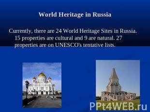 World Heritage in Russia Currently, there are 24 World Heritage Sites in Russia.