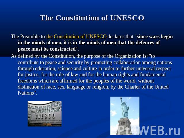 The Constitution of UNESCO The Preamble to the Constitution of UNESCO declares that