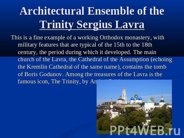 Architectural Ensemble of the Trinity Sergius Lavra This is a fine example of a working Orthodox monastery, with military features that are typical of the 15th to the 18th century, the period during which it developed. The main church of the Lavra, …