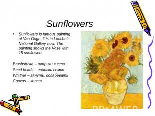 Sunflowers Sunflowers is famous painting of Van Gogh. It is in London's National