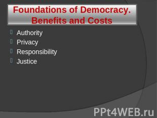 Foundations of Democracy. Benefits and Costs Authority Privacy Responsibility Ju