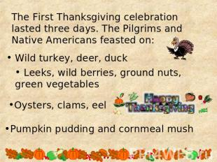 The First Thanksgiving celebration lasted three days. The Pilgrims and Native Am