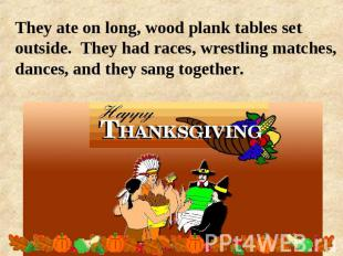 They ate on long, wood plank tables set outside. They had races, wrestling match