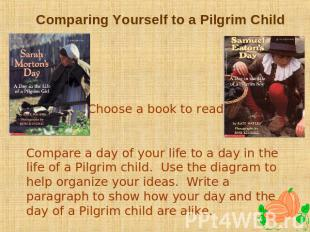 Comparing Yourself to a Pilgrim Child Choose a book to read. Compare a day of yo