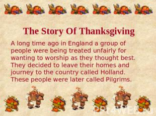 The Story Of Thanksgiving A long time ago in England a group of people were bein