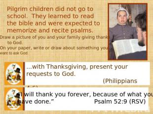 Pilgrim children did not go to school. They learned to read the bible and were e