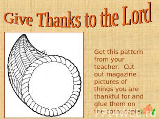 Give Thanks to the Lord Get this pattern from your teacher. Cut out magazine pic