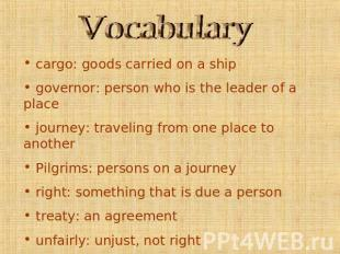Vocabulary cargo: goods carried on a ship governor: person who is the leader of