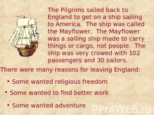 The Pilgrims sailed back to England to get on a ship sailing to America. The shi